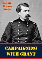 Campaigning With Grant [Illustrated Edition] by General Horace Porter