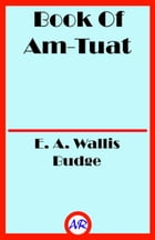 Book Of Am-Tuat (Illustrated) by E. A. Wallis Budge