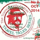 Travel Tales Collections: Mexico Horrors 1: No. 3 October 2014 by Michael Brein, Ph.D.