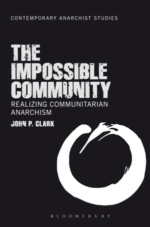 The Impossible Community Realizing Communitarian Anarchism