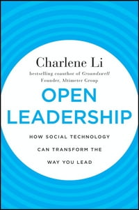 Open Leadership: How Social Technology Can Transform the Way You Lead