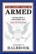 That Every Man Be Armed: The Evolution of a Constitutional Right. Revised and Updated Edition.