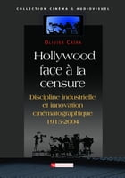 Hollywood face à la censure: Discipline industrielle et innovation technologique by Olivier Caïra