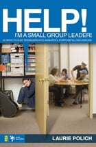 Help! I'm a Small-Group Leader!: 50 Ways to Lead Teenagers into Animated and Purposeful Discussions by Laurie Polich