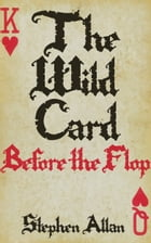 The Wild Card: Before the Flop by Stephen Allan
