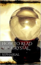 How to Read the Crystal by Sepharial