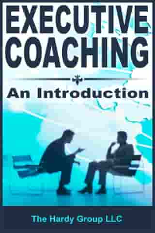 Executive Coaching: An Introduction by Hardy Group