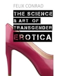 The Science and Art of Transgender Erotica 7197e517-9b61-4e4e-87d5-3dc8246f3335