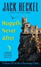 Happily Never After: Volume II of the Charming Tales by Jack Heckel