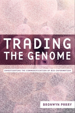 Book Trading the Genome: Investigating the Commodification of Bio-Information by Bronwyn Parry