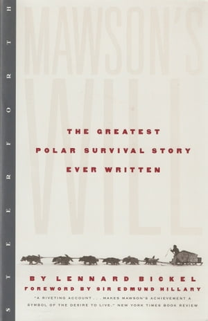Mawson's Will: The Greatest Polar Survival Story Ever Written by Lennard Bickel