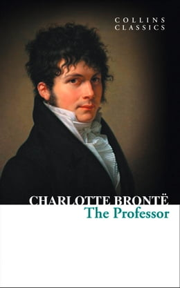 Book The Professor (Collins Classics) by Charlotte Bronte