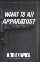 """""""What Is an Apparatus?"""" and Other Essays by Giorgio Agamben"""