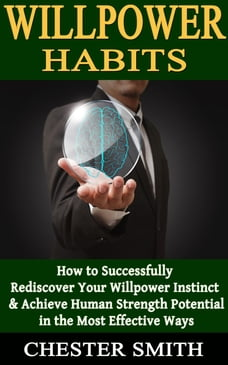 Willpower: How to Successfully Rediscover Your Willpower Instinct and Achieve Human Strength…