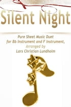 Silent Night Pure Sheet Music Duet for Bb Instrument and F Instrument, Arranged by Lars Christian Lundholm by Pure Sheet Music