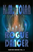 Rogue Dancer by K. M. Tolan