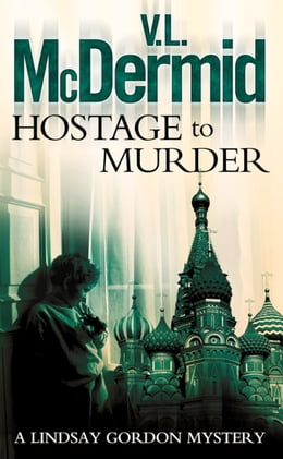 Book Hostage to Murder (Lindsay Gordon Crime Series, Book 6) by V. L. McDermid