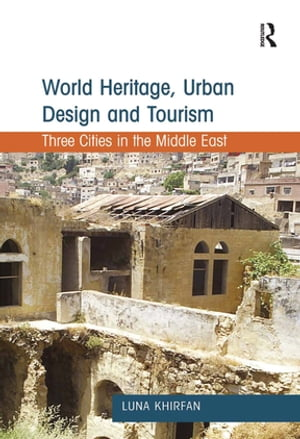 World Heritage,  Urban Design and Tourism Three Cities in the Middle East