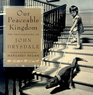 Our Peaceable Kingdom The Photographs of John Drysdale