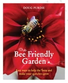 The Bee Friendly Garden: Easy ways to help the bees and make your garden grow by Doug Purdie
