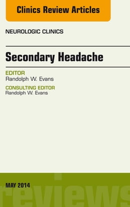 Book Secondary Headache, An Issue of Neurologic Clinics, by Randolph W. Evans