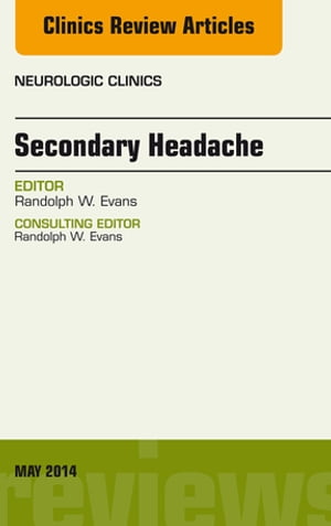 Secondary Headache,  An Issue of Neurologic Clinics,