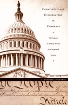 Constitutional Deliberation in Congress: The Impact of Judicial Review in a Separated System