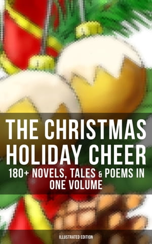 The Christmas Holiday Cheer: 180+ Novels, Tales & Poems in One Volume (Illustrated Edition): Life and Adventures of Santa Claus, A Christmas Carol, The First Christmas Of New England by Charles Dickens