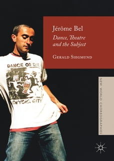 Jérôme Bel: Dance, Theatre, and the Subject