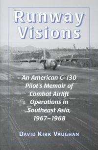 Runway Visions: An American C-130 Pilot's Memoir of Combat Airlift Operations in Southeast Asia…