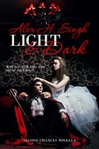 Light & Dark: Will her light take him out of darkness? by Alex H Singh