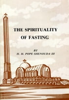 The Spirituality of Fasting by H.H. Pope Shenouda III