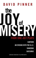 The Joy of Misery: Four One-Act Plays by David Pinner