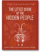 The Little Book of the Hidden People by Alda Sigmundsdottir