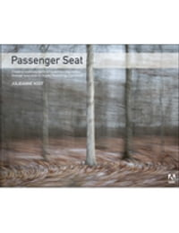 Passenger Seat: Creating a Photographic Project from Conception through Execution in Adobe…