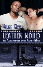 Leather Wishes: The Adventures of the Fancy Man by Julian Keys