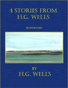 4 Stories From H.G. Wells (Illustrated) by H. G. Wells