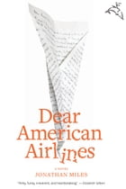 Dear American Airlines: A Novel by Jonathan Miles
