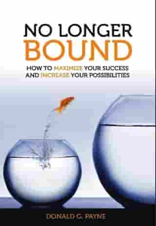 No Longer Bound: How to Maximize Your Success and Increase Your Possibilities