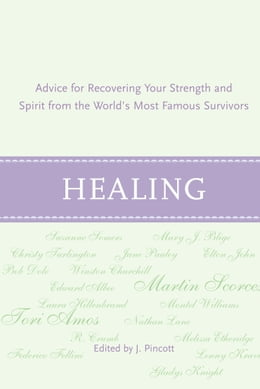 Book Healing: Advice for Recovering Your Inner Strength and Spirit from the World's Most Famous Survivors by Jena Pincott