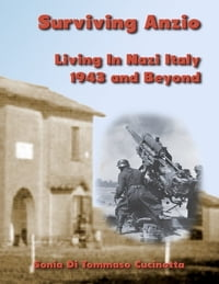 Surviving Anzio: Living In Nazi Italy 1943 and Beyond