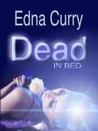 Dead in Bed: A Lacey Summers PI Mystery, #3 by Edna Curry