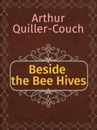 Beside the Bee Hives by Arthur Quiller-Couch