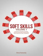 Soft Skills Volume 1: A Collection of Strategies, Anecdotes, Techniques, Observations, Stories, Tactics, Advice, Experiences, Ideas, and Methods. by Diana Kawarsky