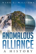 Anomalous Alliance: A History by Mark L. Williams