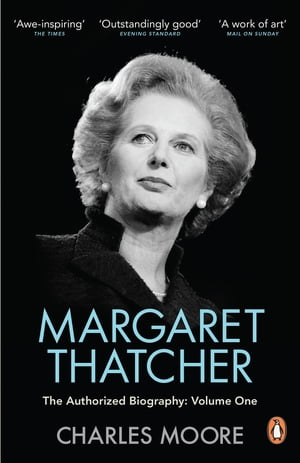 Margaret Thatcher The Authorized Biography,  Volume One: Not For Turning