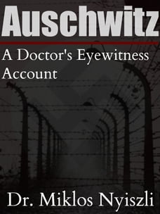 Auschwitz: A Doctor`s Eyewitness Account