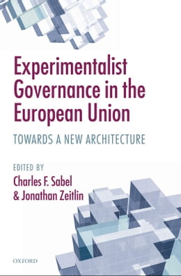 Book Experimentalist Governance in the European Union: Towards a New Architecture by Charles F. Sabel