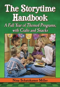 The Storytime Handbook: A Full Year of Themed Programs, with Crafts and Snacks