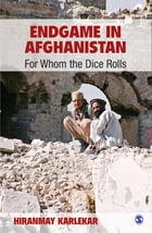Endgame in Afghanistan: For Whom the Dice Rolls by Hiranmay Karlekar